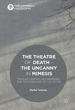 The Theatre of Death – The Uncanny in Mimesis: Tadeusz Kantor, Aby Warburg, and an Iconology of the Actor