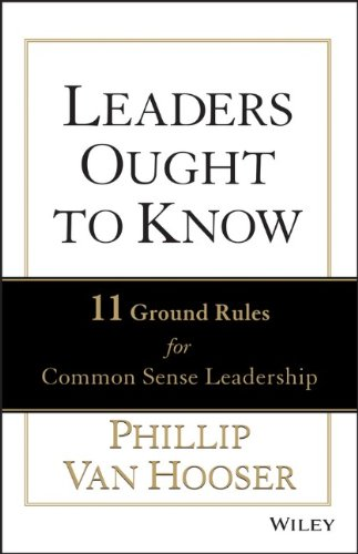 Leaders Ought to Know: 11 Ground Rules for Common Sense Leadership