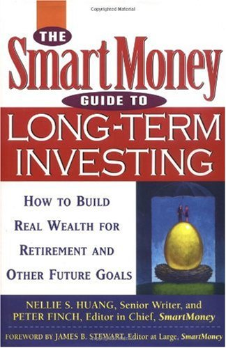 The SmartMoney Guide to Long-Term Investing: How to Build Real Wealth for Retirement and Future Goals