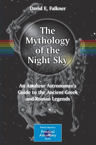 The Mythology of the Night Sky: An Amateur Astronomers Guide to the Ancient Greek and Roman Legends