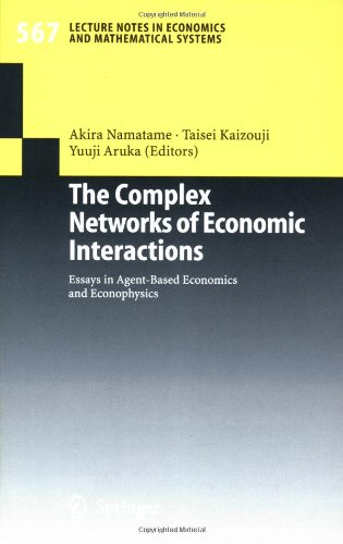 The Complex Networks of Economic Interactions: Essays in Agent-Based Economics and Econophysics (Lecture Notes in Economics and Mathematical Systems,