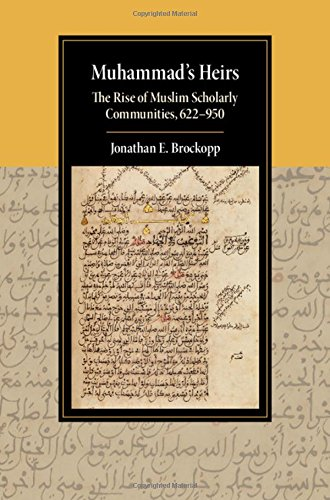 Muhammad's Heirs: The Rise of Muslim Scholarly Communities, 622-950