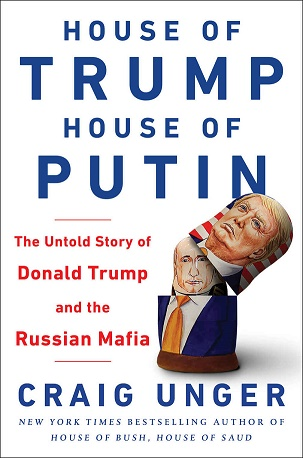 House of Trump, House of Putin: How Vladimir Putin and the Russian Mafia Helped Put Donald Trump in the White House