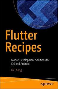 Flutter Recipes: Mobile Development Solutions for iOS and Android