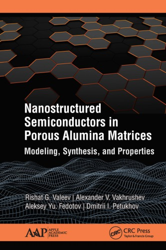 دانلود كتاب Nanostructured Semiconductors in Porous Alumina Matrices: Modeling, Synthesis, and Properties