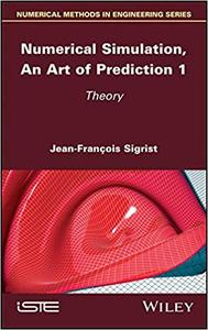 Numerical Simulation, An Art of Prediction, Volume 1: Theory