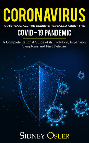 Coronavirus Outbreak: All the Secrets Revealed About the Covid-19 Pandemic. A Complete Rational Guide of its Evolution, Expansion, Symptoms and First