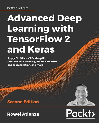Title: Advanced Deep Learning with TensorFlow 2 and Keras: Apply DL, GANs, VAEs, deep RL, unsupervised learning, object detection and segmentation