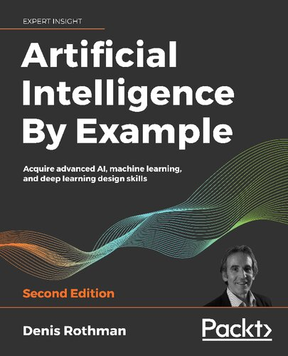 Artificial Intelligence By Example: Acquire advanced AI, machine learning, and deep learning design skills