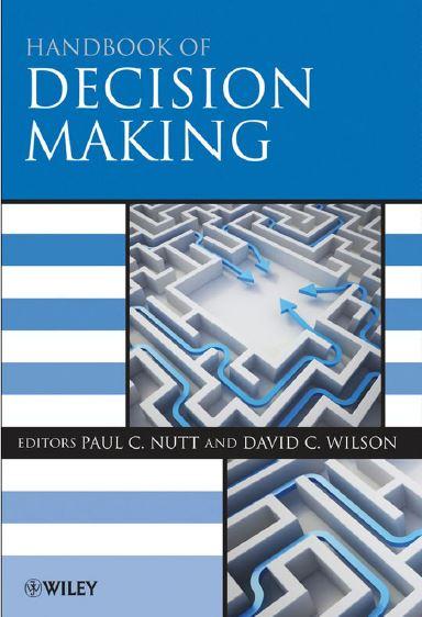 متن کامل انگلیسی _کتاب راهنمای تصمیم سازی ( تصمیم گیری )_ نات و ویلسون _Handbook of Decision Making_Nutt-Wilson