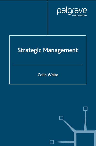متن کامل انگلیسی _ کتاب _ مدیریت استراتژیک _ کولین وایت_ Strategic Management _ Colin White _ 2004 _ 877pages